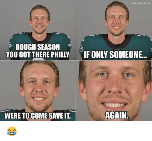 Nflmemes: @NFLMEMES IG  ROUGH SEASON  YOU GOT THERE PHILLY  IF ONLY SOMEONE..  WERE TOCOMESAVE IT  AGAIN 😂