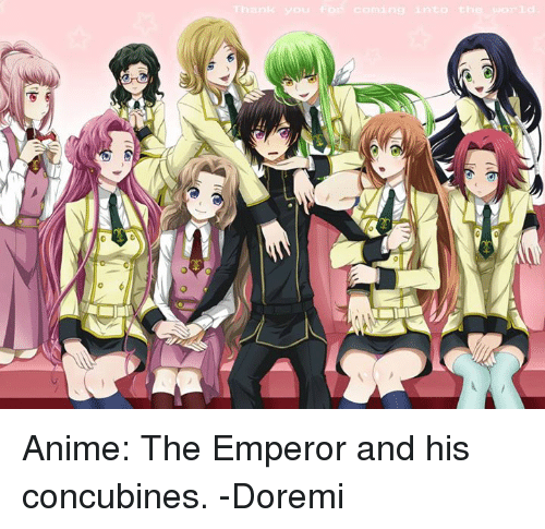 Memes, 🤖, and Emperor: ng into the world  in Anime: The Emperor and his concubines.  -Doremi