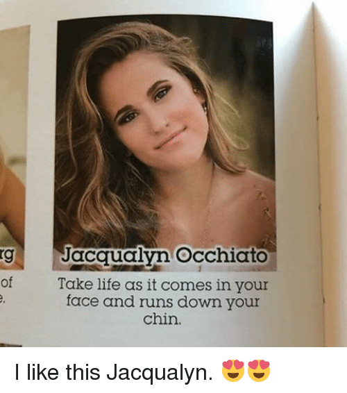 Life, Memes, and 🤖: ng Jacqualyn occhiato  of  Take life as it comes in your  face and runs down your  chin. I like this Jacqualyn. 😍😍