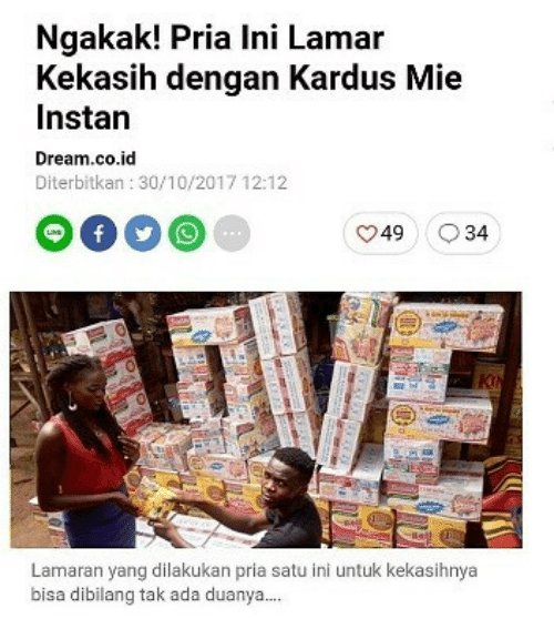 Indonesian (Language), Ada, and Dream: Ngakak! Pria Ini Laman  Kekasih dengan Kardus Mie  Instan  Dream.co.id  Diterbitkan: 30/10/2017 12:12  949 34  Lamaran yang dilakukan pria satu ini untuk kekasihnya  bisa dibilang tak ada duanya...