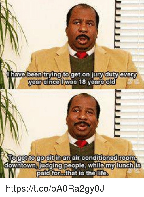 Life, Memes, and 🤖: ngwebeen trying toget on Jury dutyove  get to go eitin  air conditoned Groom.  downtown judging people, while my lunch  paid for that is the life https://t.co/oA0Ra2gy0J