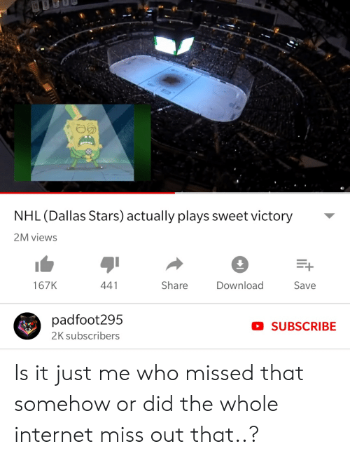 Dallas Stars: NHL (Dallas Stars) actually plays sweet victory  2M views  167K  441  Share  Download  Save  padfoot295  2K subscribers  SUBSCRIBE Is it just me who missed that somehow or did the whole internet miss out that..?