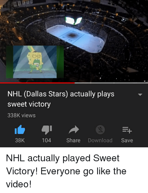 Dallas Stars: NHL (Dallas Stars) actually plays  sweet victory  338K views  38K  104  Share Download Save NHL actually played Sweet Victory! Everyone go like the video!