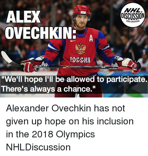 """Memes, National Hockey League (NHL), and Hope: NHL  DISCUSSION  ALEX  OVECHKIN:  ONHLDISCUSS  """"We'll hope I'll be allowed to participate.  There's always a chance."""" Alexander Ovechkin has not given up hope on his inclusion in the 2018 Olympics NHLDiscussion"""