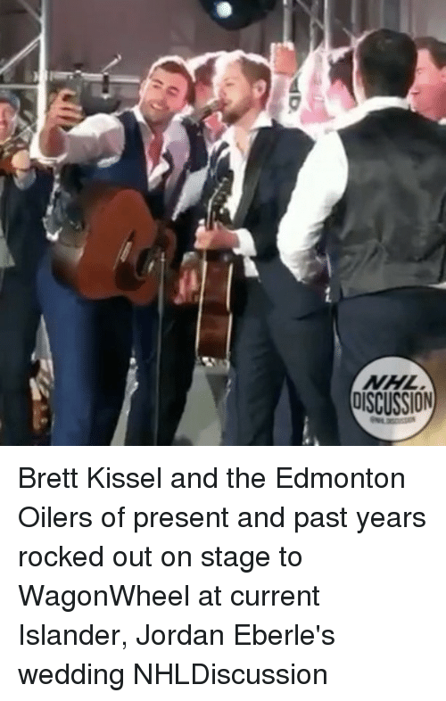Memes, National Hockey League (NHL), and Jordan: NHL  oisCUSSION Brett Kissel and the Edmonton Oilers of present and past years rocked out on stage to WagonWheel at current Islander, Jordan Eberle's wedding NHLDiscussion