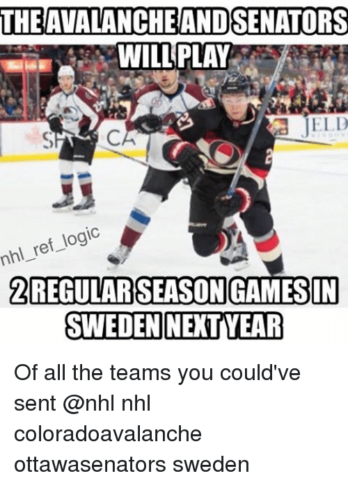 Memes, 🤖, and Play: nhl ref logic  WILL PLAY  ELD  ATALANCHEANDSENATORS  2 REGULAR SEASON GAMES IN  SWEDEN NETYEAR Of all the teams you could've sent @nhl nhl coloradoavalanche ottawasenators sweden