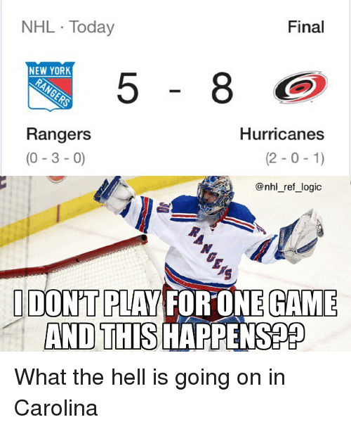 Rangers: NHL Today  Final  NEW YOR  Rangers  (0-3 -0)  Hurricanes  (2-0-1)  @nhl_ref_logic  DON'T PLAY FORONE GAME  AND THIS HAPPENSPP What the hell is going on in Carolina