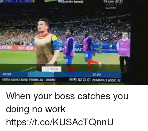 Soccer, Work, and Boss: nhytbe kanaly  23 30  UETA tuo 20% FRANCIA-man When your boss catches you doing no work https://t.co/KUSAcTQnnU