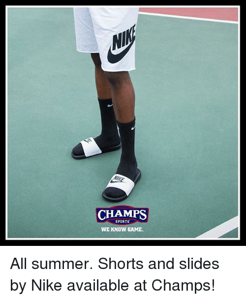 Memes, Nike, and Sports: NI  CHAMPS  SPORTS  WE KNOW GAME All summer. Shorts and slides by Nike available at Champs!