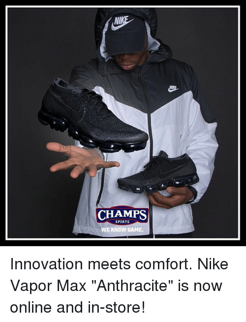 """Memes, Nike, and Sports: NI  CHAMPS  SPORTS  WE KNOW GAME Innovation meets comfort. Nike Vapor Max """"Anthracite"""" is now online and in-store!"""
