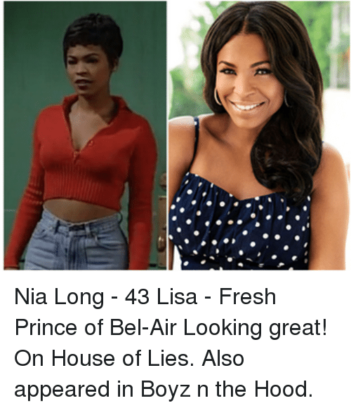 Fresh Prince of Bel-Air, Memes, and The Hood: Nia Long - 43 Lisa - Fresh Prince of Bel-Air Looking great! On House of Lies. Also appeared in Boyz n the Hood.