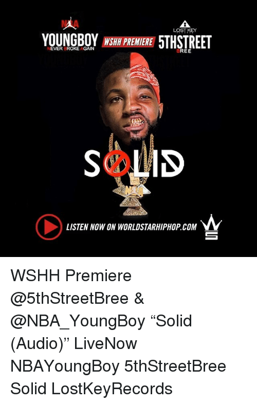 """Broked: NIA  LOST KEY  YOUNGBOY WSH PREMERE 5THSTREET  NEVER BROKE AGAIN  REE  LISTEN NOW ON WORLDSTARHIPHOP.COM  ㄧ WSHH Premiere @5thStreetBree & @NBA_YoungBoy """"Solid (Audio)"""" LiveNow NBAYoungBoy 5thStreetBree Solid LostKeyRecords"""
