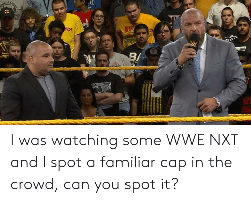 nxt: NIA  NE I was watching some WWE NXT and I spot a familiar cap in the crowd, can you spot it?
