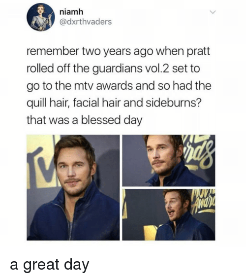 blessed day: niamh  @dxrthvaders  remember two years ago when pratt  rolled off the guardians vol.2 set to  go to the mtv awards and so had the  quill hair, facial hair and sideburns?  that was a blessed day a great day