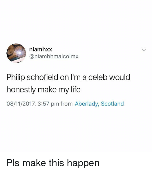 Life, Scotland, and British: niamhxx  @niamhhmalcolmx  Philip schofield on I'm a celeb would  honestly make my life  08/11/2017, 3:57 pm from Aberlady, Scotland Pls make this happen
