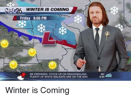 Memes, Winter, and Stocks: NIB  WINTER IS COMING  Friday 8:00 PM  BE PREPARED, STOCK UP ON DRAGONGLASS.  PLENTY OF WHITE WALKERS ARE ON THE WAY.  29  6:25 Winter is Coming