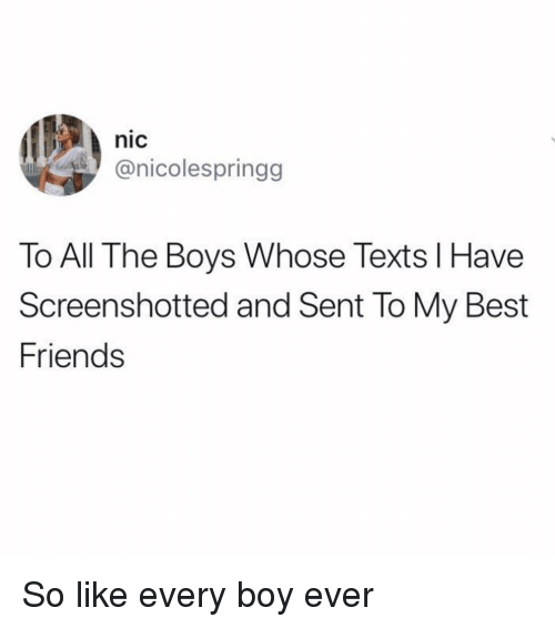Friends, Best, and Girl Memes: nic  @nicolespringg  To All The Boys Whose Texts IHave  Screenshotted and Sent To My Best  Friends So like every boy ever