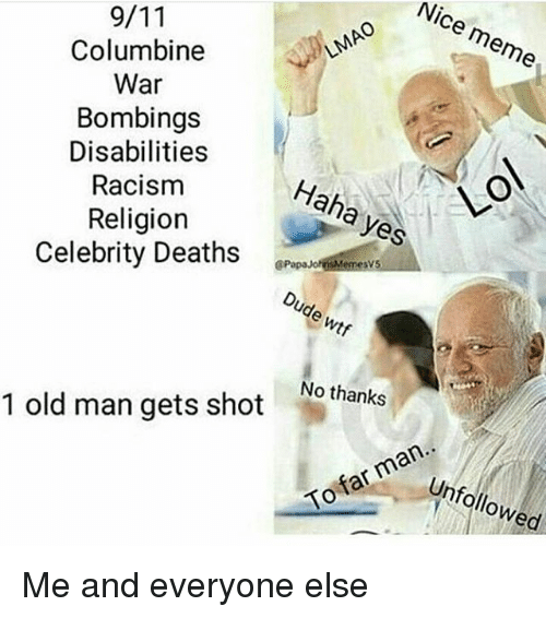 meme war: Nice Columbine  meme  War  Bombings  Disabilities  Racism  Haha yes  Religion  Celebrity Deaths  @Papa Joh  Dude wtf  1 old man gets shot  No thanks  man..  far To Unfollow Me and everyone else
