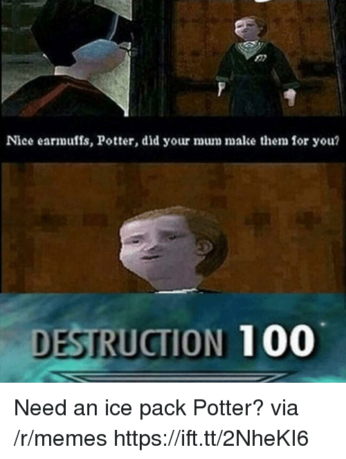 Anaconda, Memes, and Nice: Nice earmuffs, Potter, did your mum make them for you?  DESTRUCTION 100 Need an ice pack Potter? via /r/memes https://ift.tt/2NheKI6