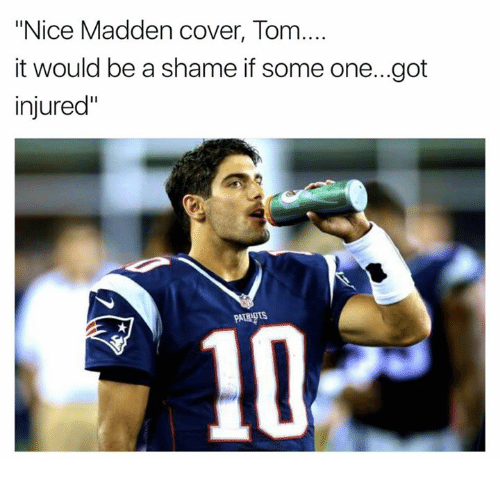 """Nfl, Nice, and Got: """"Nice Madden cover, Tom  it would be a shame if some one...got  injured""""  PATBA"""