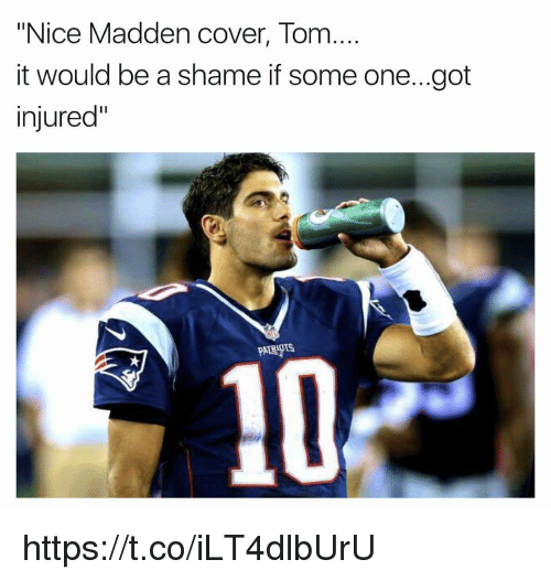 "maddening: ""Nice Madden cover, Tom  it would be a shame if some one...got  injured""  PATRIOTS https://t.co/iLT4dlbUrU"