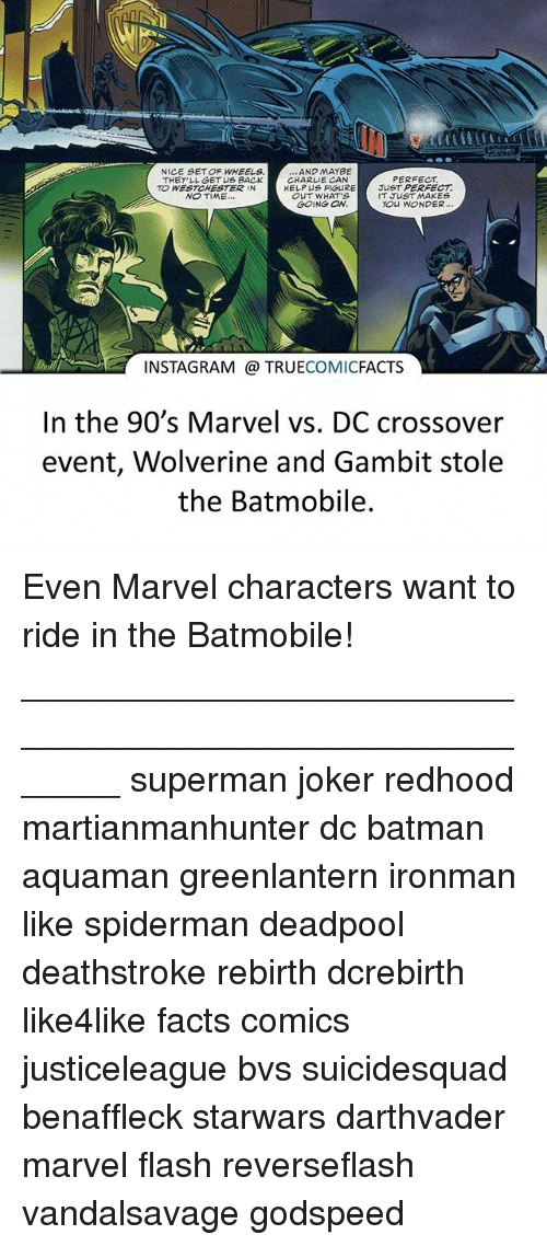 marvel characters: NICE SET OF WHEELS  THEY LL GET US BACK  CHARLIE CAN  HELPUS FIGURE JUST PERFECT  ...AND MAYBE  PERFECT  TO WESTCHESTER IN  NO TIME...  OUT WHAT'S  IT JUST MAKES  OU WONDER.  GOING ON  INSTAGRAM TRUECOMICFACTS  In the 90's Marvel vs. DC crossover  event, Wolverine and Gambit stole  the Batmobile. Even Marvel characters want to ride in the Batmobile! ⠀_______________________________________________________ superman joker redhood martianmanhunter dc batman aquaman greenlantern ironman like spiderman deadpool deathstroke rebirth dcrebirth like4like facts comics justiceleague bvs suicidesquad benaffleck starwars darthvader marvel flash reverseflash vandalsavage godspeed