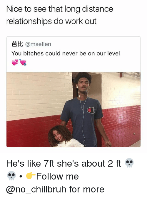 long distance relationships: Nice to see that long distance  relationships do work out  芭比@msellen  You bitches could never be on our level He's like 7ft she's about 2 ft 💀💀 • 👉Follow me @no_chillbruh for more