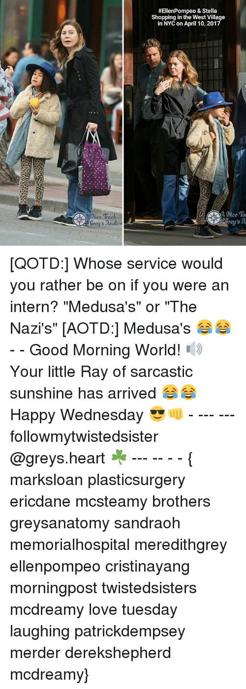 """happy wednesday: Nice Touch  Grey's anatom  #Ellen Pompeo & Stella  Shopping in the West Village  in NYCon April 10, 2017 [QOTD:] Whose service would you rather be on if you were an intern? """"Medusa's"""" or """"The Nazi's"""" [AOTD:] Medusa's 😂😂 - - Good Morning World! 🔊 Your little Ray of sarcastic sunshine has arrived 😂😂 Happy Wednesday 😎👊 - --- --- followmytwistedsister @greys.heart ☘ --- -- - - { marksloan plasticsurgery ericdane mcsteamy brothers greysanatomy sandraoh memorialhospital meredithgrey ellenpompeo cristinayang morningpost twistedsisters mcdreamy love tuesday laughing patrickdempsey merder derekshepherd mcdreamy}"""