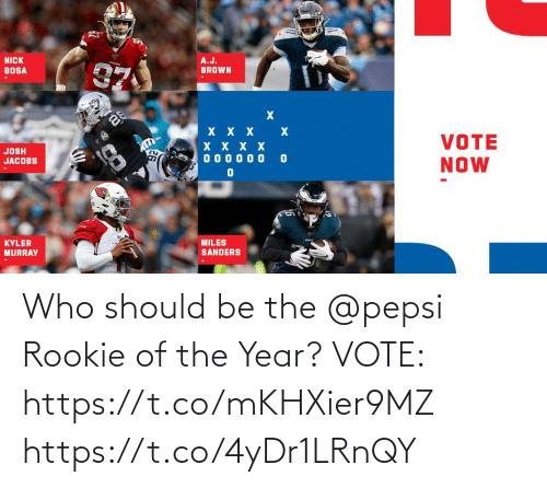 jacobs: NICK  A.J.  BROWN  BOSA  хXX  х  VOTE  NOW  JOSH  JACOBS  0000 00  MILES  SANDERS  KYLER  MURRAY Who should be the @pepsi Rookie of the Year?  VOTE: https://t.co/mKHXier9MZ https://t.co/4yDr1LRnQY