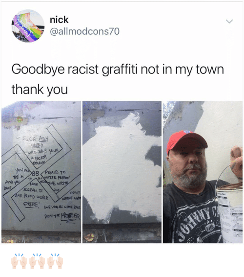 Graffiti, Memes, and Thank You: nick  @allmodcons70  Goodbye racist graffiti not in my town  thank you  Yov  Bt WHITE PERSON  VE  le Paint 🙌🏻🙌🏻🙌🏻