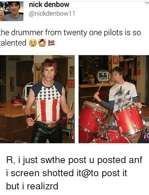 Twenty One Pilot: nick denbow  anickdenbow11  he drummer from twenty one pilots is so  alented foo R, i just swthe post u posted anf i screen shotted it@to post it but i realizrd