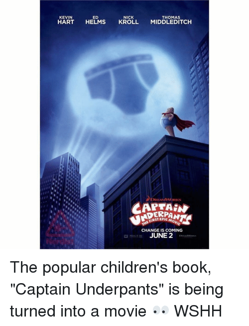 """Kevin Hart, Memes, and 🤖: NICK  ED  THOMAS  KEVIN  HART  HELMS  KROLL  MIDDLEDITCH  DREAM  ATTAIN  RPANN  THE CHANGE IS COMING  JUNE 2  idALO The popular children's book, """"Captain Underpants"""" is being turned into a movie 👀 WSHH"""