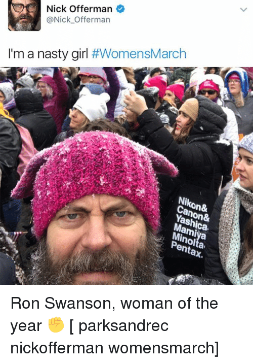 Ronnings: Nick Offerman  Nick Offerman  I'm a nasty girl  #WomensMarch  on&  ent Ron Swanson, woman of the year ✊ [ parksandrec nickofferman womensmarch]