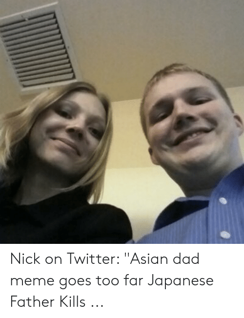 """Asian Dad Meme: Nick on Twitter: """"Asian dad meme goes too far Japanese Father Kills ..."""