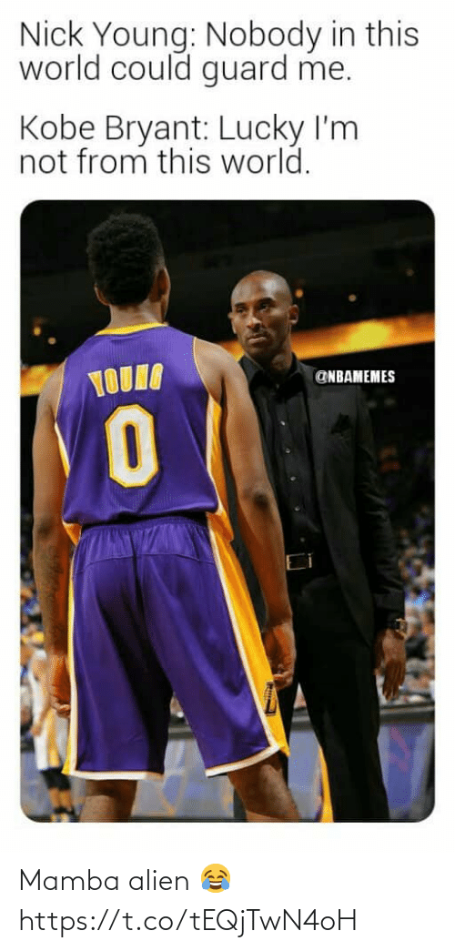 Nbamemes: Nick Young: Nobody in this  world could guard me.  Kobe Bryant: Lucky I'm  not from this world.  TOUIA  @NBAMEMES  Ei Mamba alien 😂 https://t.co/tEQjTwN4oH