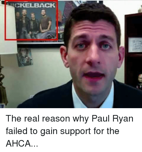 gain: NICKELBACK The real reason why Paul Ryan failed to gain support for the AHCA...