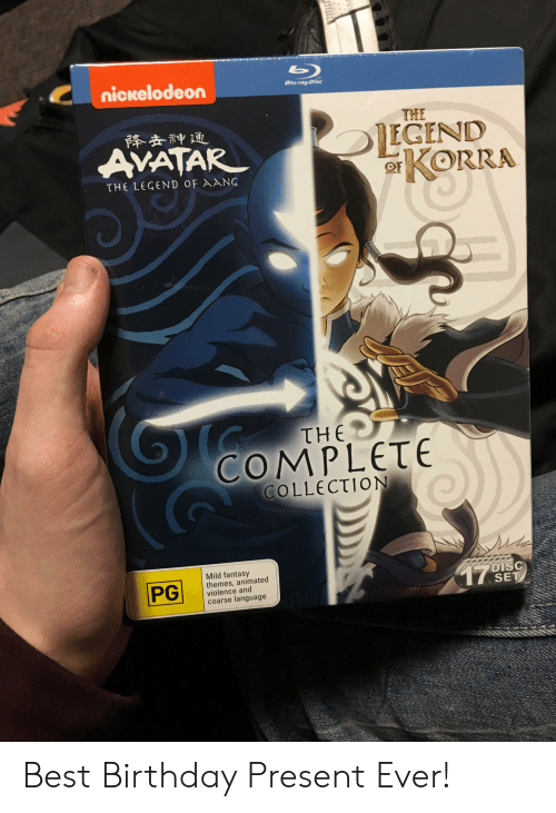 Fantasy Themes: nickelodeon  Blu-ray Disc  THE  降击神通  EGEND  AVATAR  KORRA  THE LEGEND OF AANG  THE  COMPLETE  COLLECTION  Mild fantasy  themes, animated  violence and  coarse language  DISC  17SET  PG Best Birthday Present Ever!