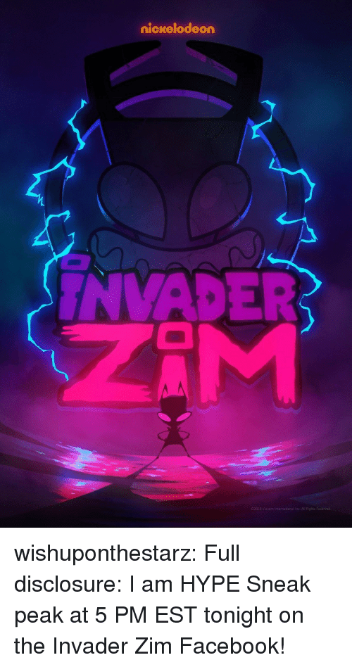 disclosure: nickelodeon  INVADER  2018 Viacom International Inc. Ali Rights wishuponthestarz:  Full disclosure: I am HYPE  Sneak peak at 5 PM EST tonight on the Invader Zim Facebook!