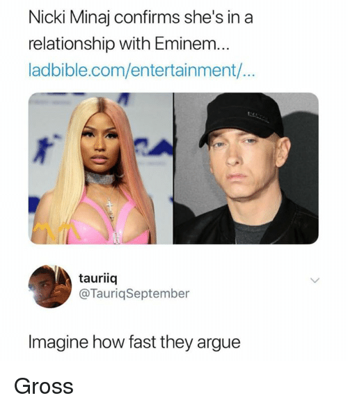 Arguing, Dank, and Eminem: Nicki Minaj confirms she's in a  relationship with Eminem...  ladbible.com/entertainment./...  tauriiq  @TauriqSeptember  Imagine how fast they argue Gross