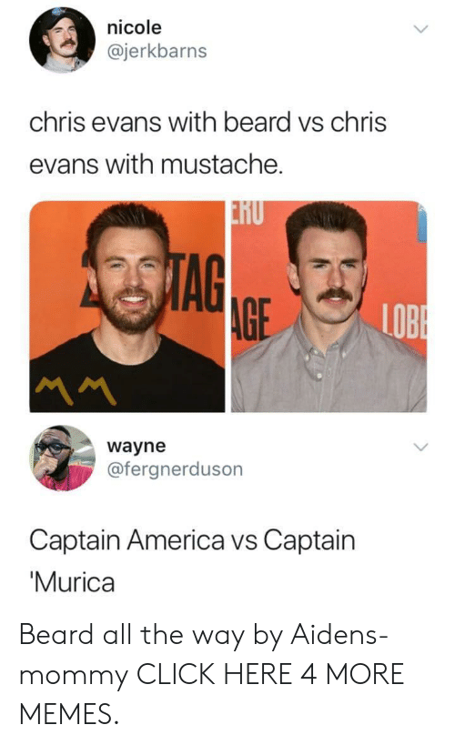 Stag: nicole  @jerkbarns  chris evans with beard vs chris  evans with mustache.  | ERU  STAG  AGE  LOBB  MM  wayne  @fergnerduson  Captain America vs Captain  'Murica Beard all the way by Aidens-mommy CLICK HERE 4 MORE MEMES.