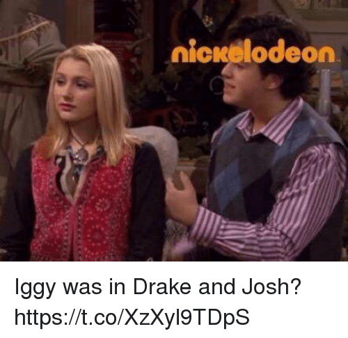 Drake: nicrelode  on Iggy was in Drake and Josh? https://t.co/XzXyl9TDpS