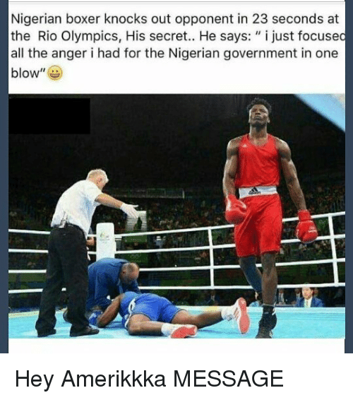 """Rio Olympics: Nigerian boxer knocks out opponent in 23 seconds at  the Rio Olympics, His secret.. He says: """"i just focused  all the anger i had for the Nigerian government in one  blow"""" Hey Amerikkka MESSAGE"""