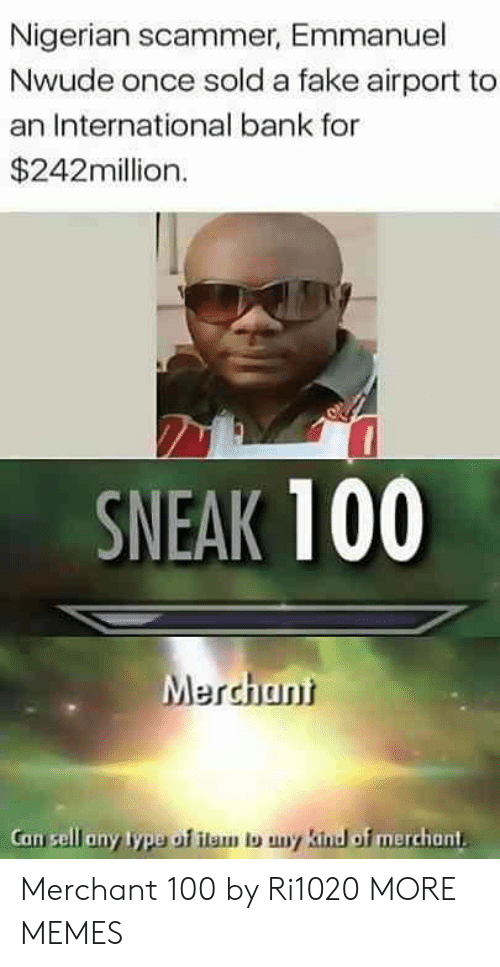 anaconda: Nigerian scammer, Emmanuel  Nwude once sold a fake airport to  an International bank for  $242million.  SNEAK 100  Merchuni  Can sell any lype of ilam lo uny kind of merchant. Merchant 100 by Ri1020 MORE MEMES