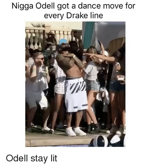 Drake, Funny, and Lit: Nigga Odell got a dance move for  every Drake line Odell stay lit