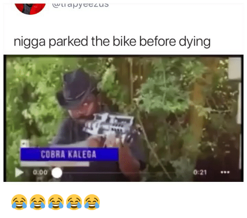 Girl Memes, Bike, and Cobra: nigga parked the bike before dying  COBRA KALEGA  0:00  0:21 😂😂😂😂😂