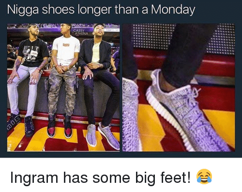 Memes, Mondays, and Shoes: Nigga shoes longer than a Monday Ingram has some big feet! 😂