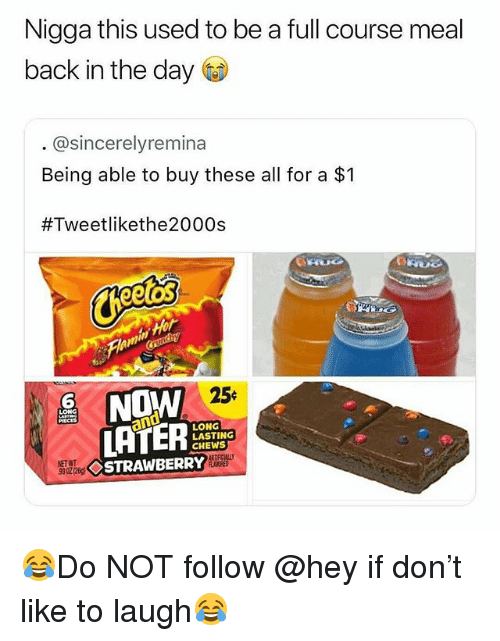 Memes, Back, and 🤖: Nigga this used to be a full course meal  back in the day  @sincerelyremina  Being able to buy these all for a $1  #Tweetlikethe2000s  eeos  을 NOW  25  LONG  LASTING  CHEWS  NET WT  9302 (26  STRAWBERRY  TAFICAALL  LATORED 😂Do NOT follow @hey if don't like to laugh😂