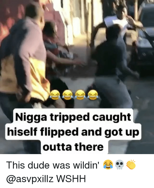 Dude, Memes, and Wshh: Nigga tripped caught  iself flipped and got up  outta there This dude was wildin' 😂💀👏 @asvpxillz WSHH
