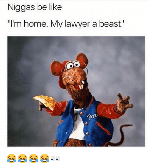 "Be Like, Funny, and Lawyer: Niggas be like  ""l'm home. My lawyer a beast.""  Riz2 😂😂😂😂👀"