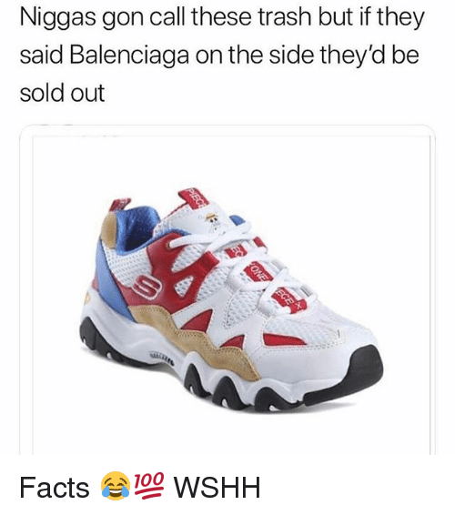 Balenciaga: Niggas gon call these trash but if they  said Balenciaga on the side they'd be  sold out Facts 😂💯 WSHH